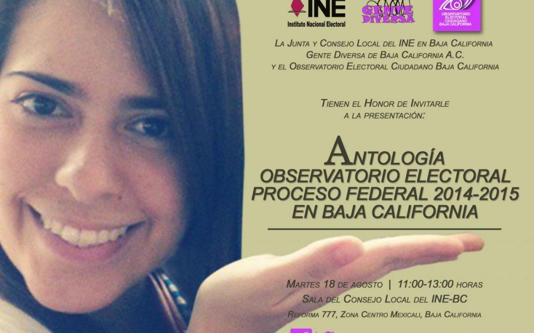 Antología Observatorio Electoral Proceso Federal 2014-2015 en Baja California